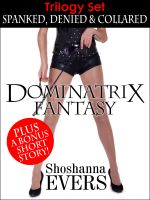 Cover for 'Dominatrix Fantasy Trilogy Set: SPANKED, DENIED & COLLARED plus Bonus Short Story (FemDom BDSM Erotica)'
