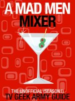 Cover for 'A Mad Men Mixer: The Unofficial TV Geek Army Guide (Season One)'