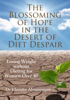 Cover for 'The Blossoming of Hope in the Desert of Diet Despair: Losing Weight without Dieting for Women over 40'