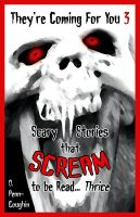 Cover for 'They're Coming For You 3: Scary Stories that Scream to be Read... Thrice'