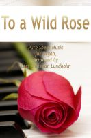 Cover for 'To a Wild Rose Pure Sheet Music for Organ, Arranged by Lars Christian Lundholm'
