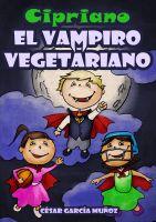 César García Muñoz - Cipriano, el vampiro vegetariano