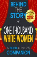 Cover for 'One Thousand White Women: Behind the Story - (A Background Information Book Companion)'