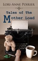 Cover for 'Tales of The Mother Load'