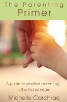 Cover for 'The Parenting Primer: A guide to positive parenting in the first six years'