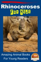 Rhinoceroses For Kids Amazing Animal Books For Young Readers