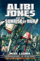 Cover for 'Alibi Jones and The Sunrise of Hur'