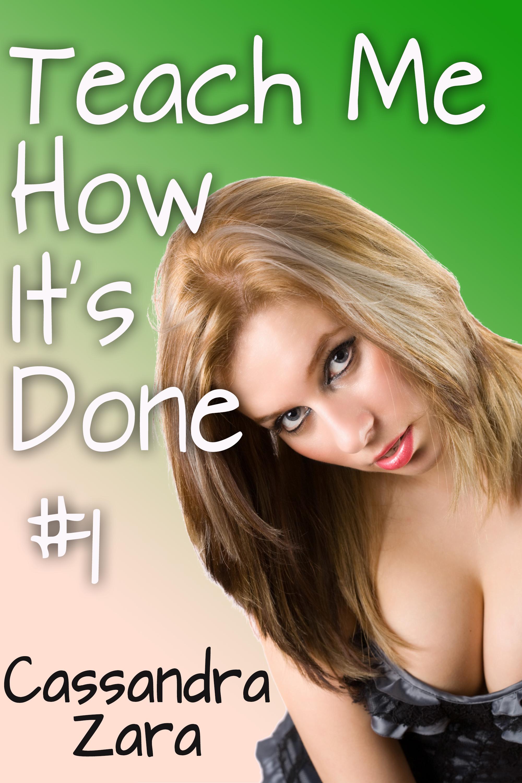 Cassandra Zara - Teach Me How It's Done #1