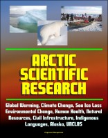 Arctic Scientific Research: Global Warming, Climate Change, Sea Ice Loss, Enviro