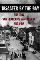 Cover for 'Disaster By the Bay: The 1906 San Francisco Earthquake and Fire'