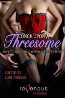 Cover for 'Once Upon a Threesome: An Erotic Anthology of Historical Menage a Trois'