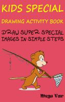 Cover for 'Kids Special Drawing Activity Book : Draw Super Special Images In Simple Steps'