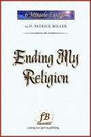 Cover for 'Ending My Religion: Miracle Essays #6'