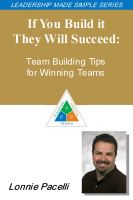 Cover for 'The Leadership Made Simple Series: If You Build It, They Will Succeed: Team Building Tips for Winning Teams'
