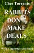 Rabbits Don't Make Deals by Ches Torrants