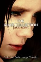 Cover for 'The Anais Collection:  Books 1-3 of the Blood Mage Chronicles'
