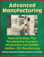 Cover for 'Advanced Manufacturing: National Strategic Plan, Manufacturing Innovation, Infrastructure and Facilities, Additive (3D) Manufacturing, National Bioeconomy Blueprint, Domestic Technology'