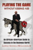 Cover for 'Playing the Game without Kissing Ass:  An African American Guide to Success in the Business World'
