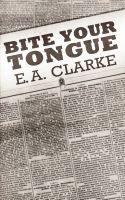 E.A. Clarke - Bite Your Tongue