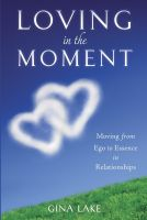Cover for 'Loving in the Moment: Moving from Ego to Essence in Relationships'