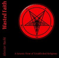 Cover for 'Wasted Faith: A Satanic View of Established Religions'