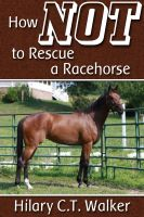 Cover for 'How Not to Rescue a Racehorse'