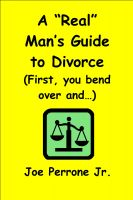 "A ""Real"" Man's Guide To Divorce (First, you bend over and...) cover"