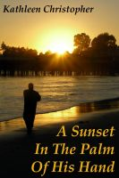 Cover for 'A Sunset In The Palm Of His Hand'