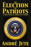 Cover for 'An Election of Patriots a true novel in their own words'