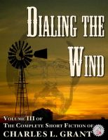 Cover for 'The Complete Short Fiction of Charles L. Grant Volume 3: Dialing the Wind'