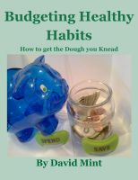 Cover for 'Budgeting Healthy Habits: How to get the Dough you Knead'