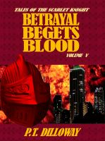 Cover for 'Betrayal Begets Blood (Tales of the Scarlet Knight 5)'