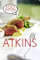 Cover for 'The Atkins Diet : 100 Recipes'