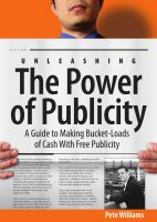 Cover for 'Unleashing the Power of Publicity: A Guide to Making Bucket-Loads of Cash With Free Publicity'