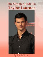 Cover for 'The Simple Guide To Taylor Lautner'