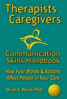 Cover for 'Therapists & Caregivers Communication Skills Handbook: How Your Words and Actions Affect People in Your Care'