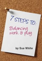 Cover for '7 STEPS TO: Balancing work and play'