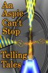 An Aspie Can't Stop Telling Tales by Bob Kite