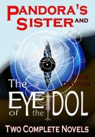 Cover for 'The Eye of the Idol AND Pandora's Sister'