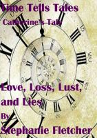 Cover for 'Time Tells Tales - Tale Two - Love, Loss, Lust and Lies'