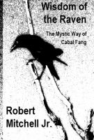 Cover for 'Wisdom of the Raven: The Mystic Way of Cabal Fang'