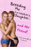 Cover for 'Breeding My Coworker's Daughter...And Her Friend! (rough sex, creampie, impregnation)'