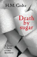 Death by Sugar by H. M. Goltz