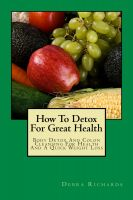Cover for 'How To Detox For Great Health - Body Detox And Colon Cleansing For Health And A Quick Weight Loss'