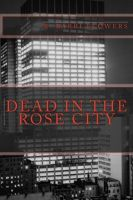 Dead in the Rose City by R. Barri Flowers