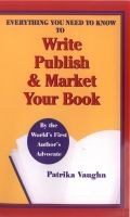Cover for 'Everything You Need to Know to Write, Publish and Market Your Book'