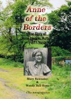 Cover for 'Anne of the Borders - The Story of Anne Hepple, Author, 1877-1959 - by Mary Rawnsley & Wendy Bell Scott'