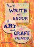 How to Write an Ebook of Art and Craft Demos by Janice Tingum
