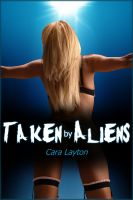 Cover for 'Taken by Aliens: An Erotic Sci-Fi Saga'