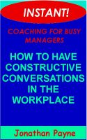 Cover for 'Instant Coaching for Busy Managers: How to Have Constructive Conversations in the Workplace'